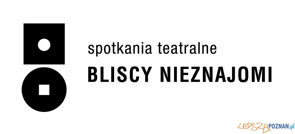 Spotkania Teatralne Bliscy Nieznajomi  Foto: materiały prasowe